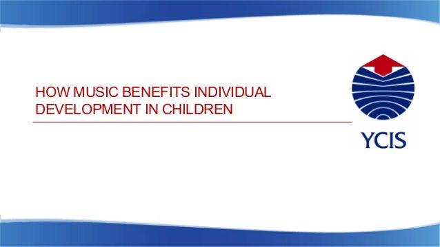 HOW MUSIC BENEFITS INDIVIDUAL DEVELOPMENT IN CHILDREN