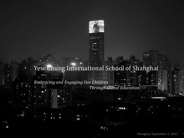Yew Chung International School of Shanghai<br />Embracing and Engaging Our Children <br />Through Global Education<b...