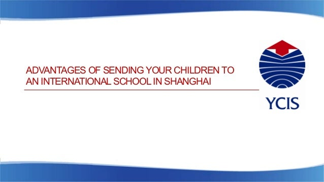 ADVANTAGES OF SENDING YOUR CHILDREN TO AN INTERNATIONAL SCHOOL IN SHANGHAI