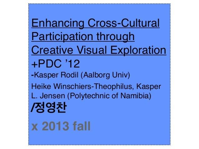 Enhancing Cross-Cultural Participation through Creative Visual Exploration +PDC '12 -Kasper Rodil (Aalborg Univ) Heike Win...