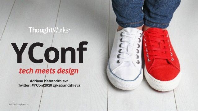 Adriana Katrandzhieva Twitter: #YConf2020 @katrandzhieva