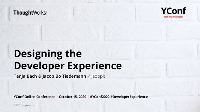 1 Designing the Developer Experience Tanja Bach & Jacob Bo Tiedemann @jabopiti YConf Online Conference | October 15, 2020 ...