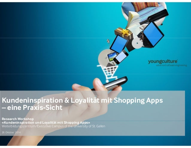 Kundeninspiration & Loyalität mit Shopping Apps  – eine Praxis-Sicht  Research Workshop  «Kundeninspiration und Loyalität ...