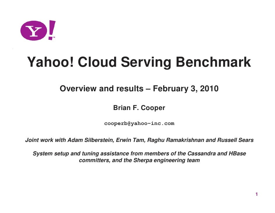 Yahoo! Cloud Serving Benchmark             Overview and results – February 3, 2010                                 Brian F...