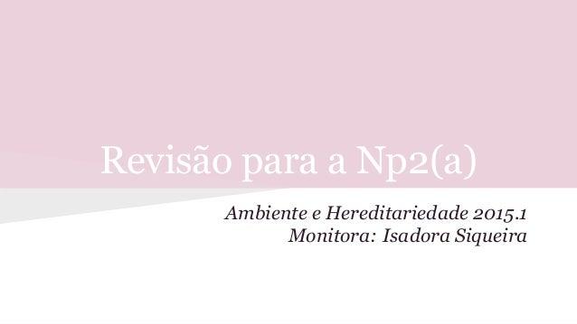 Revisão para a Np2(a) Ambiente e Hereditariedade 2015.1 Monitora: Isadora Siqueira