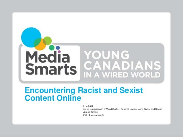 Encountering Racist and Sexist Content Online June 2014 Young Canadians in a Wired World, Phase III: Encountering Racist a...