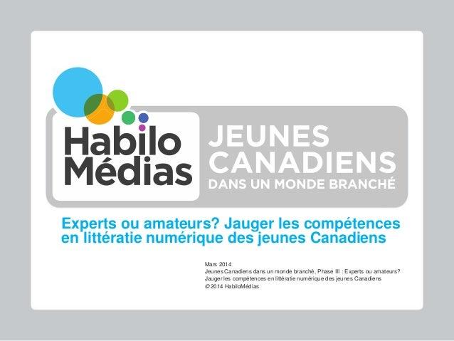 Experts ou amateurs? Jauger les compétences en littératie numérique des jeunes Canadiens Mars 2014 Jeunes Canadiens dans u...