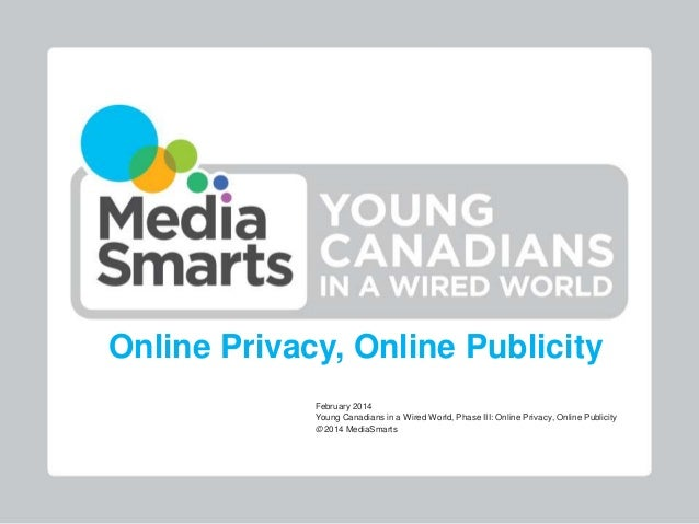 Online Privacy, Online Publicity February 2014 Young Canadians in a Wired World, Phase III: Online Privacy, Online Publici...
