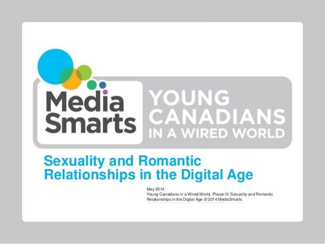 Sexuality and Romantic Relationships in the Digital Age May 2014 Young Canadians in a Wired World, Phase III: Sexuality an...