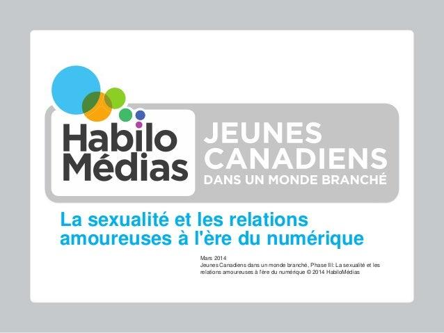La sexualité et les relations amoureuses à l'ère du numérique Mars 2014 Jeunes Canadiens dans un monde branché, Phase III:...