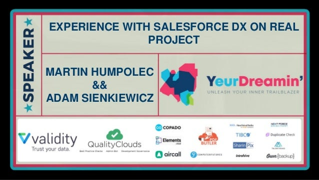 EXPERIENCE WITH SALESFORCE DX ON REAL PROJECT MARTIN HUMPOLEC && ADAM SIENKIEWICZ