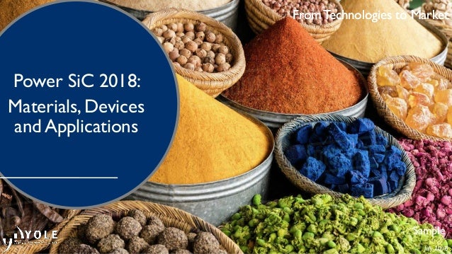 From Technologies to Market July 2018 Power SiC 2018: Materials, Devices and Applications From Technologies to Market Samp...