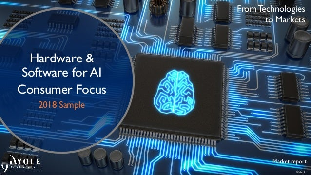 © 2018 Market report Hardware & Software for AI Consumer Focus 2018 Sample From Technologies to Markets