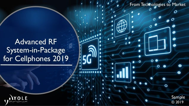 Sample © 2019 From Technologies to Market Advanced RF System-in-Package for Cellphones 2019