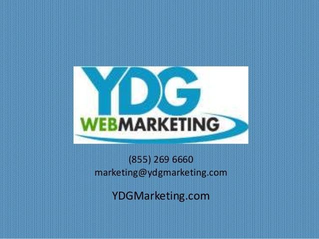 (855) 269 6660  marketing@ydgmarketing.com  YDGMarketing.com