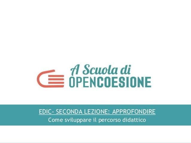 EDIC- SECONDA LEZIONE: APPROFONDIRE Come sviluppare il percorso didattico