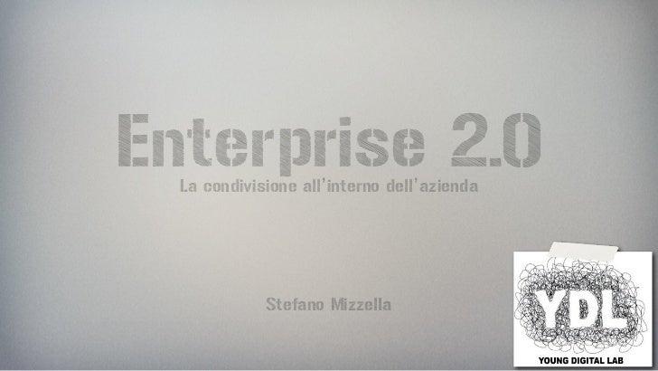 Enterprise 2.0  La condivisione all'interno dell'azienda             Stefano Mizzella