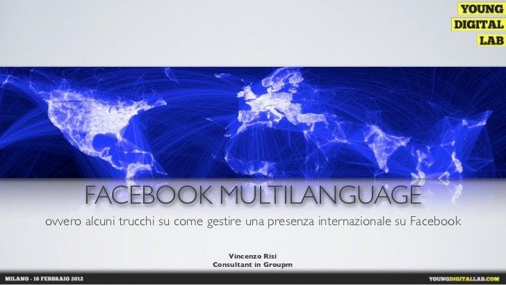 FACEBOOK MULTILANGUAGEovvero alcuni trucchi su come gestire una presenza internazionale su Facebook                       ...