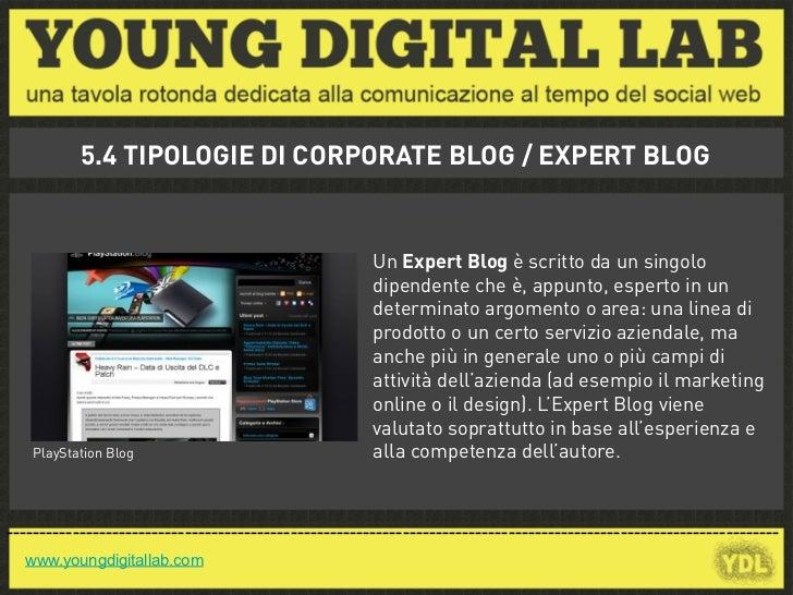 5.4 TIPOLOGIE DI CORPORATE BLOG / EXPERT BLOG                                                       Un Expert Blog è scrit...