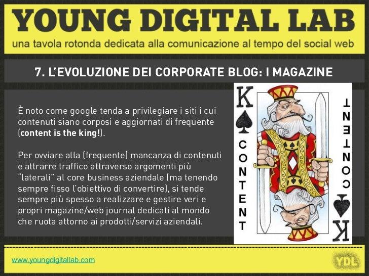 7. L'EVOLUZIONE DEI CORPORATE BLOG: I MAGAZINE    È noto come google tenda a privilegiare i siti i cui    contenuti siano ...