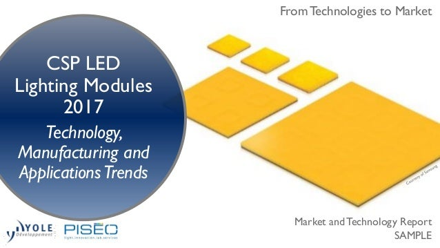 From Technologies to Market CSP LED Lighting Modules 2017 Technology, Manufacturing and ApplicationsTrends Market and Tech...