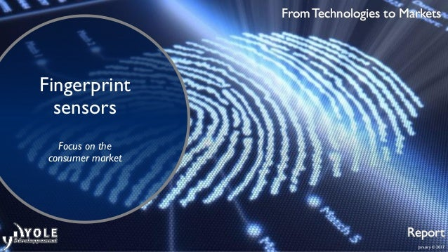 January © 2017 From Technologies to Markets Report Fingerprint sensors Focus on the consumer market