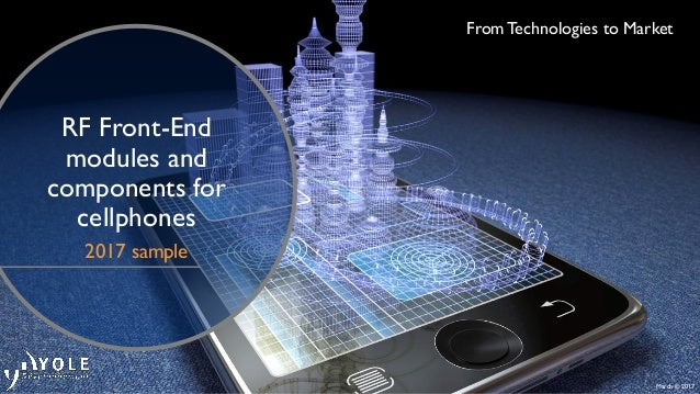 March © 2017 From Technologies to Market RF Front-End modules and components for cellphones 2017 sample
