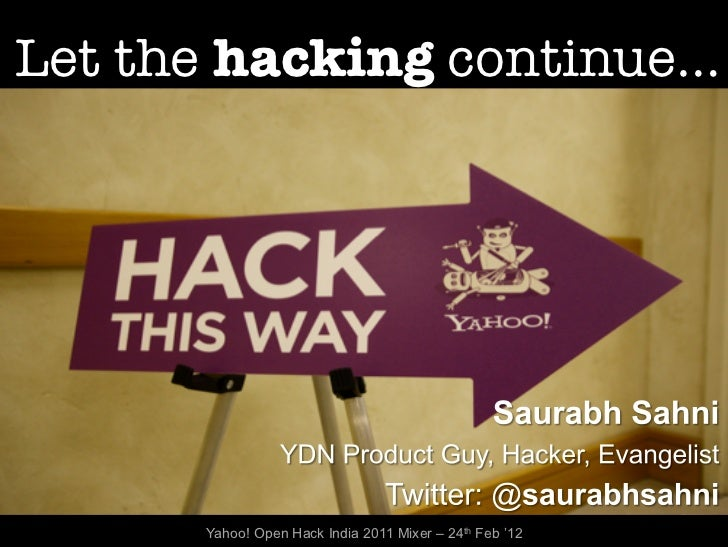 Let the hacking continue…      Yahoo! Open Hack India 2011 Mixer – 24th Feb '12