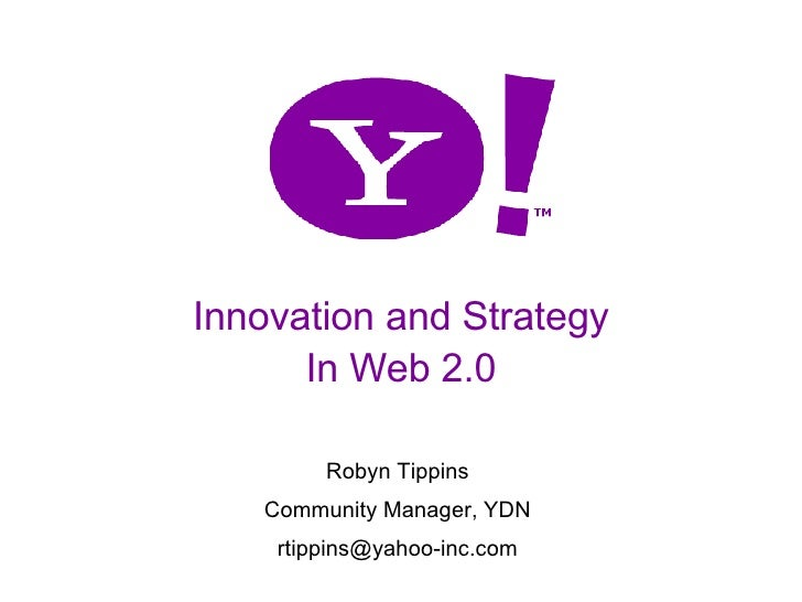 Innovation and Strategy In Web 2.0 Robyn Tippins Community Manager, YDN [email_address]