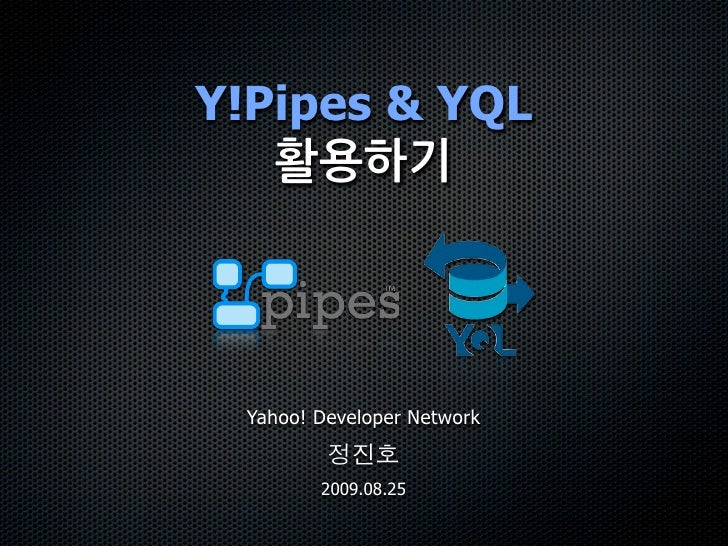 Y!Pipes & YQL      Yahoo! Developer Network           2009.08.25