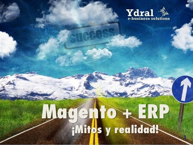 Magento + ERP   ¡Mitos y realidad!                        1