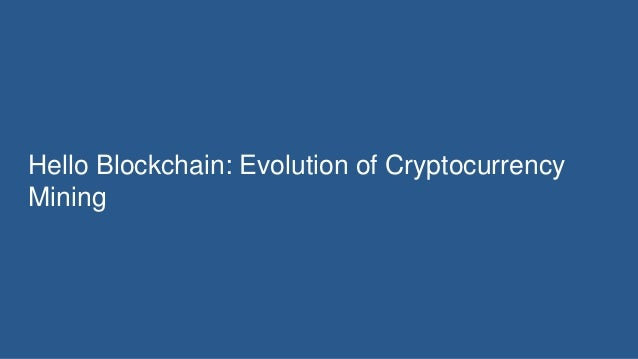 Hello Blockchain: Evolution of Cryptocurrency Mining