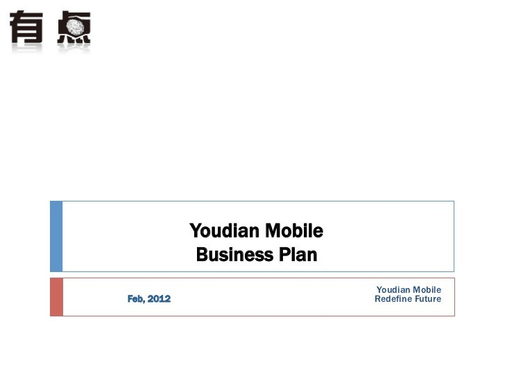 Youdian Mobile             Business Plan                                    Youdian MobileFeb, 2012                      ...