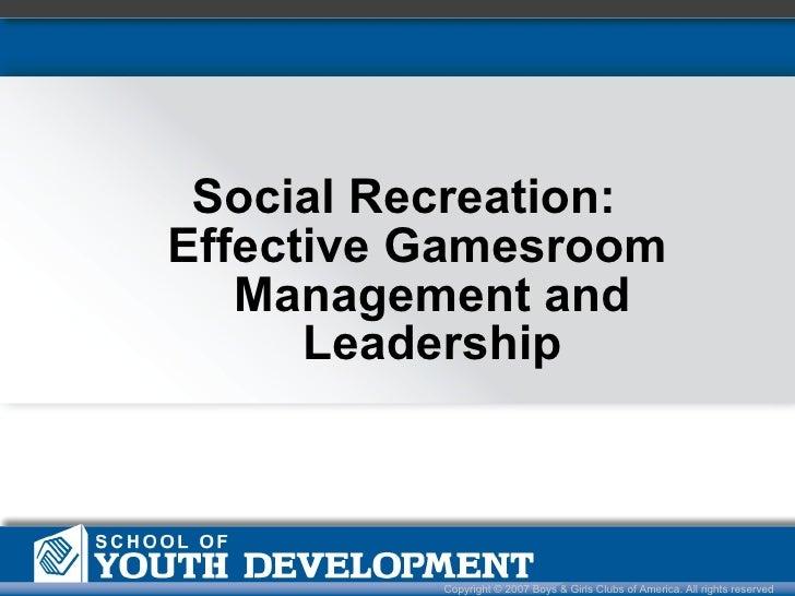<ul><li>Social Recreation:  </li></ul><ul><li>Effective Gamesroom Management and Leadership </li></ul>