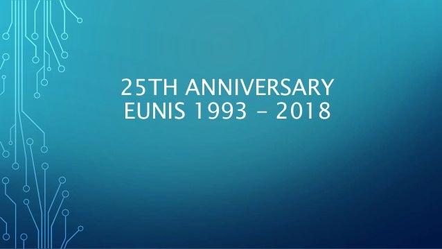 25TH ANNIVERSARY EUNIS 1993 - 2018