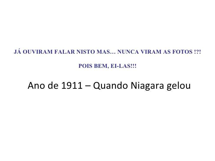 JÁ OUVIRAM FALAR NISTO MAS… NUNCA VIRAM AS FOTOS !?! POIS BEM, EI-LAS!!! Ano de 1911 – Quando Niagara gelou