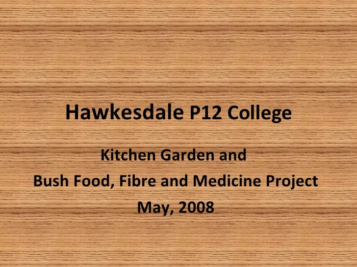 Hawkesdale  P12 College Kitchen Garden and  Bush Food, Fibre and Medicine Project May, 2008