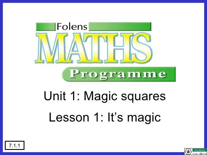 Unit 1: Magic squares Lesson 1: It's magic 7.1.1