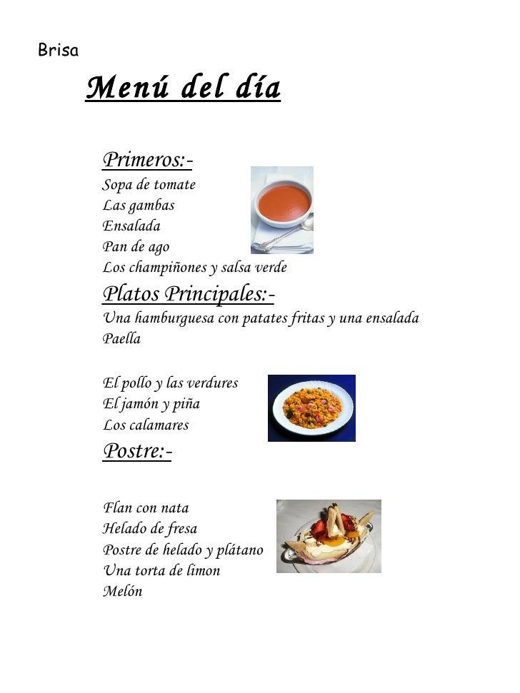 Menú del día Primeros:- Sopa de tomate Las gambas Ensalada Pan de ago Los champiñones y salsa verde Platos Principales:- U...
