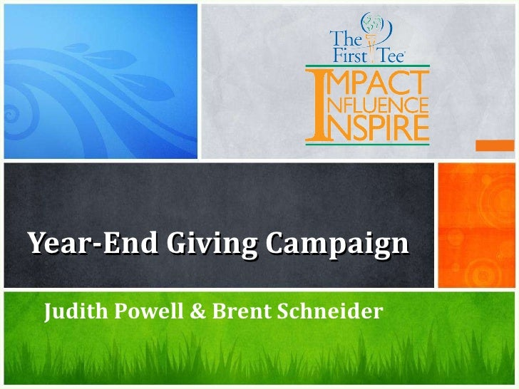 Year-End Giving Campaign <ul><li>Judith Powell & Brent Schneider  </li></ul>