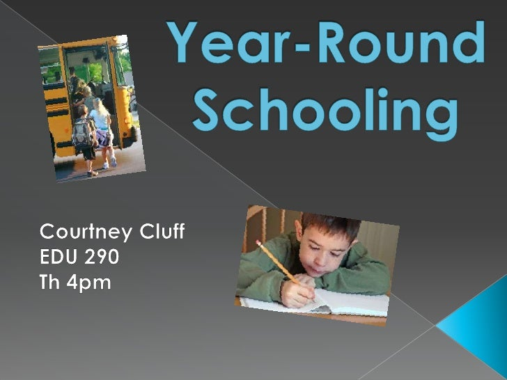 Year-Round Schooling<br />Courtney CluffEDU 290<br />Th 4pm<br />
