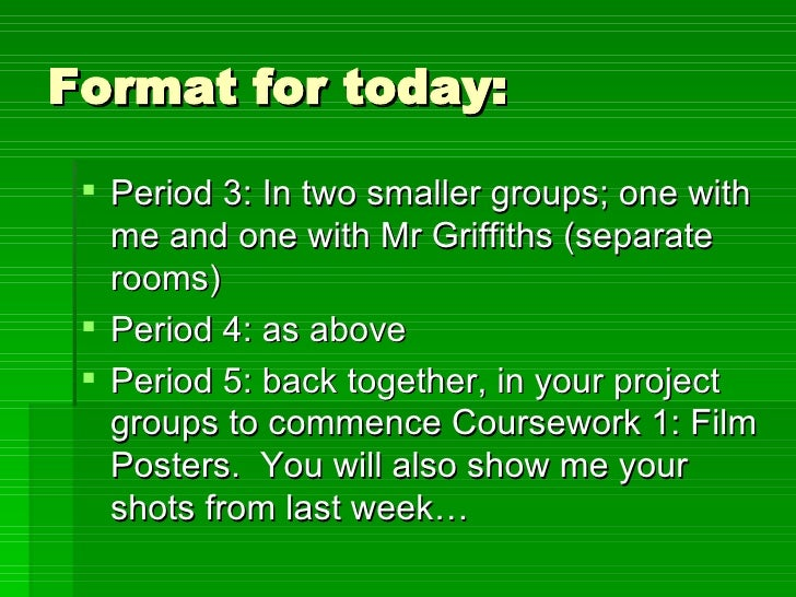 Format for today: <ul><li>Period 3: In two smaller groups; one with me and one with Mr Griffiths (separate rooms) </li></u...