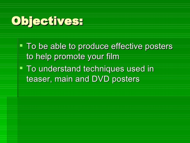 Objectives: <ul><li>To be able to produce effective posters to help promote your film </li></ul><ul><li>To understand tech...