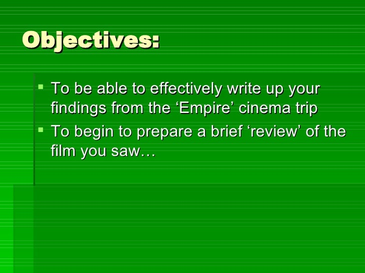 Objectives: <ul><li>To be able to effectively write up your findings from the 'Empire' cinema trip </li></ul><ul><li>To be...