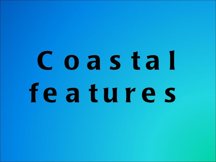 Coastal features