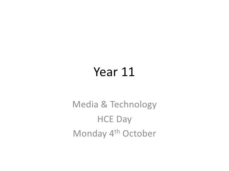Year 11<br />Media & Technology <br />HCE Day <br />Monday 4th October <br />