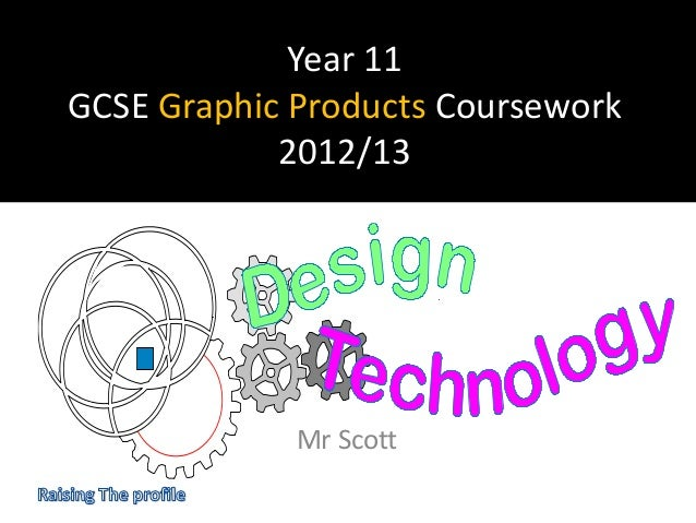 Year 11GCSE Graphic Products Coursework2012/13Mr Scott