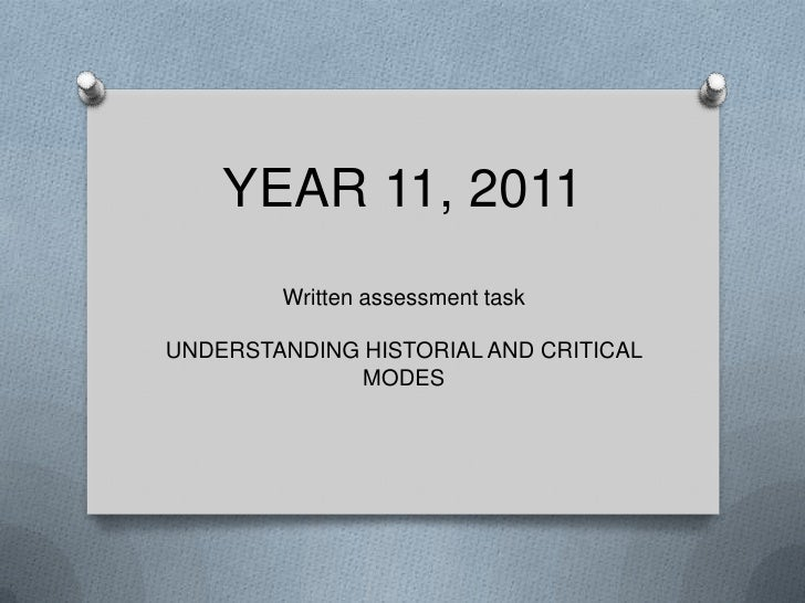 YEAR 11, 2011<br />Written assessment task<br />UNDERSTANDING HISTORIAL AND CRITICAL MODES<br />