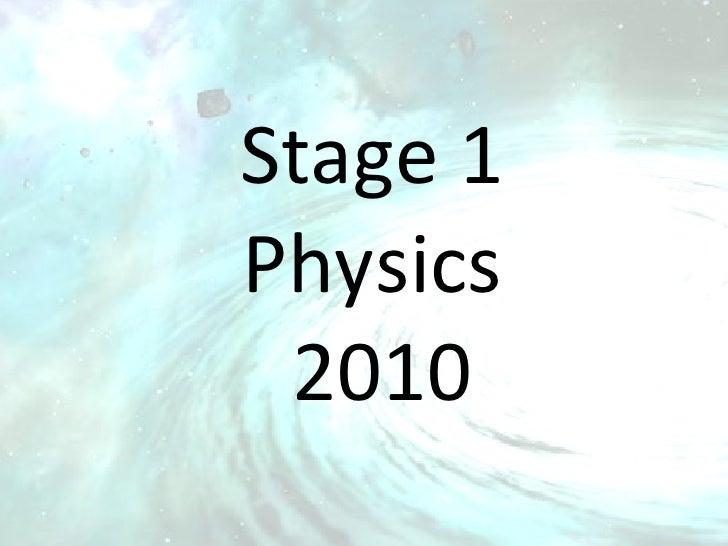 Stage 1 Physics  2010