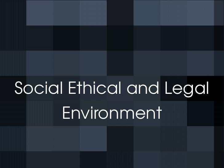 Social Ethical and Legal Environment